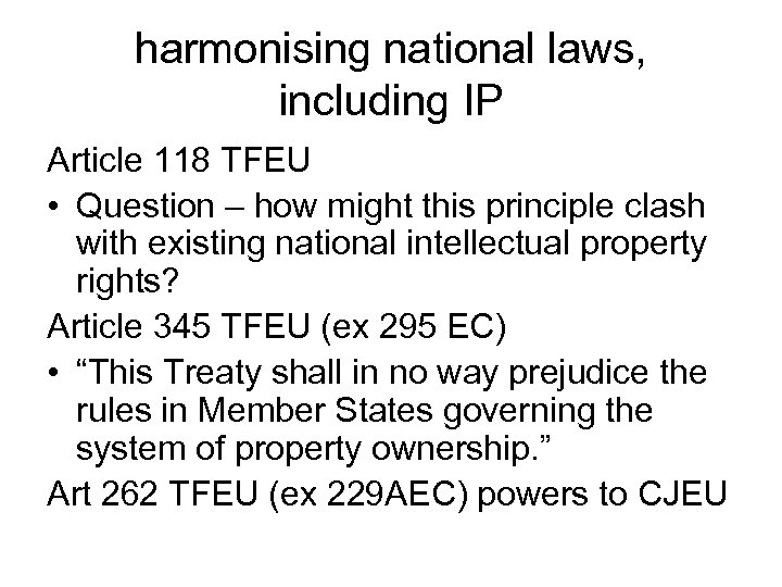 harmonising national laws, including IP Article 118 TFEU • Question – how might this