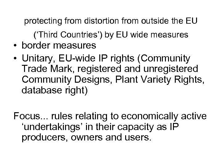 protecting from distortion from outside the EU ('Third Countries') by EU wide measures •