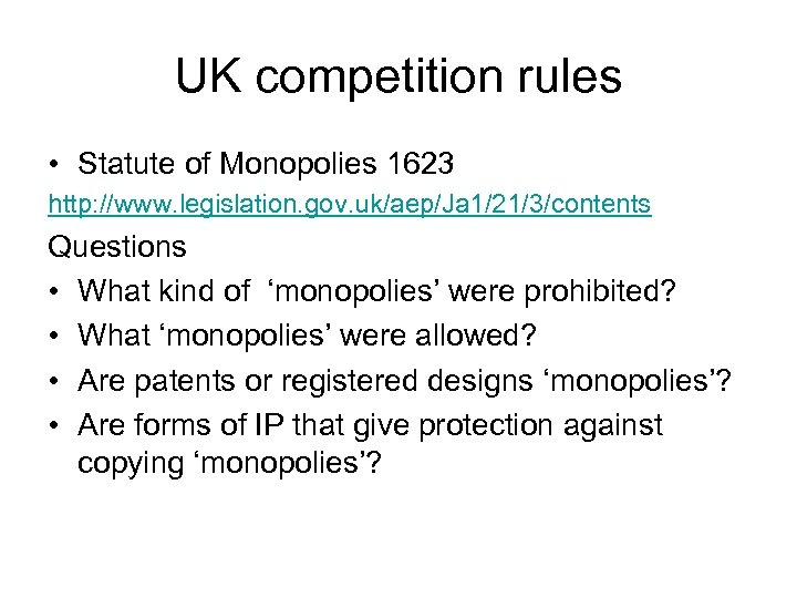 UK competition rules • Statute of Monopolies 1623 http: //www. legislation. gov. uk/aep/Ja 1/21/3/contents