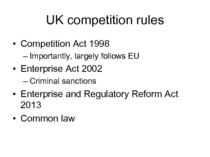 UK competition rules • Competition Act 1998 – Importantly, largely follows EU • Enterprise