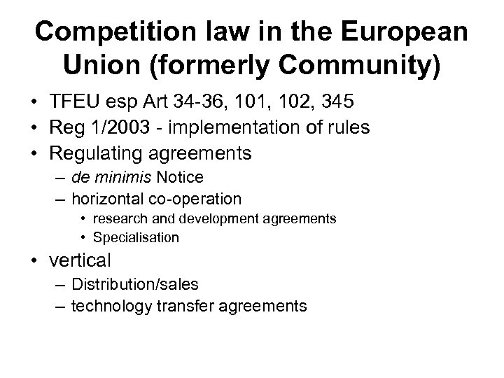 Competition law in the European Union (formerly Community) • TFEU esp Art 34 -36,