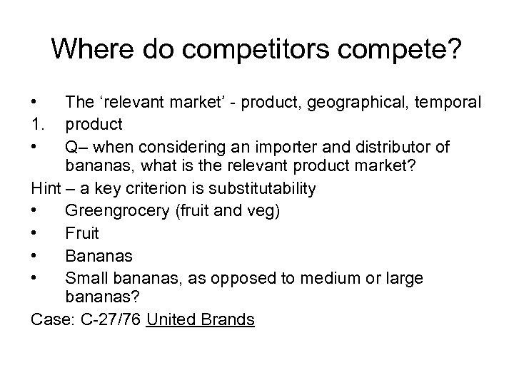 Where do competitors compete? • 1. • The 'relevant market' - product, geographical, temporal