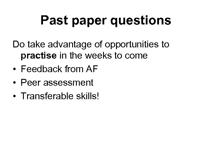 Past paper questions Do take advantage of opportunities to practise in the weeks to