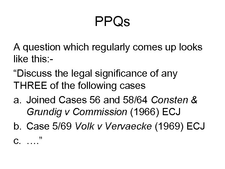 """PPQs A question which regularly comes up looks like this: """"Discuss the legal significance"""