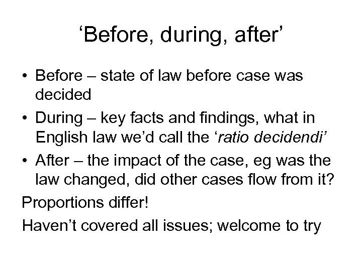 'Before, during, after' • Before – state of law before case was decided •