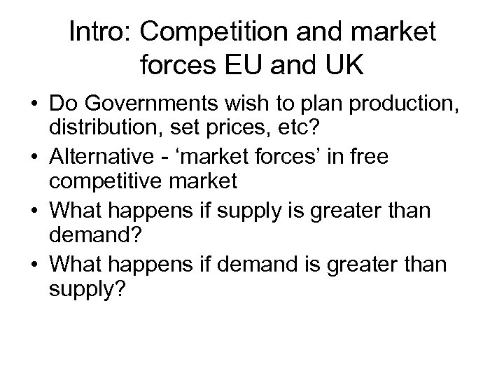 Intro: Competition and market forces EU and UK • Do Governments wish to plan