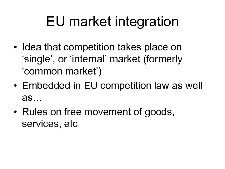 EU market integration • Idea that competition takes place on 'single', or 'internal' market