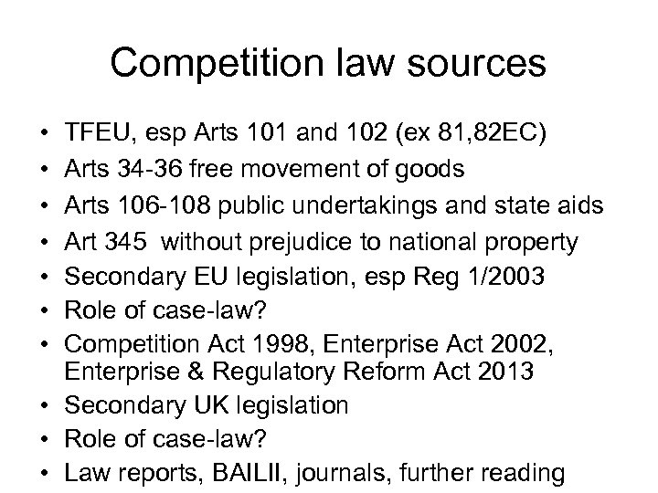 Competition law sources • • TFEU, esp Arts 101 and 102 (ex 81, 82