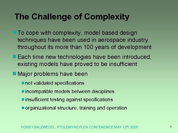 The Challenge of Complexity ¾To cope with complexity, model based design techniques have been