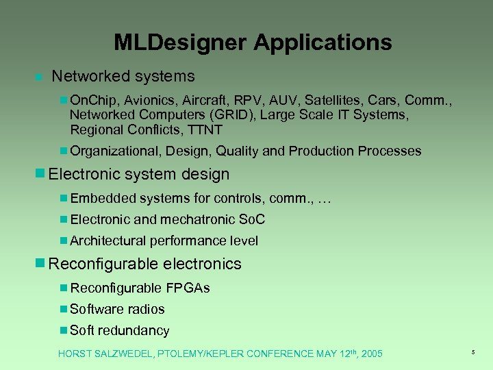 MLDesigner Applications ¾ Networked systems ¾On. Chip, Avionics, Aircraft, RPV, AUV, Satellites, Cars, Comm.