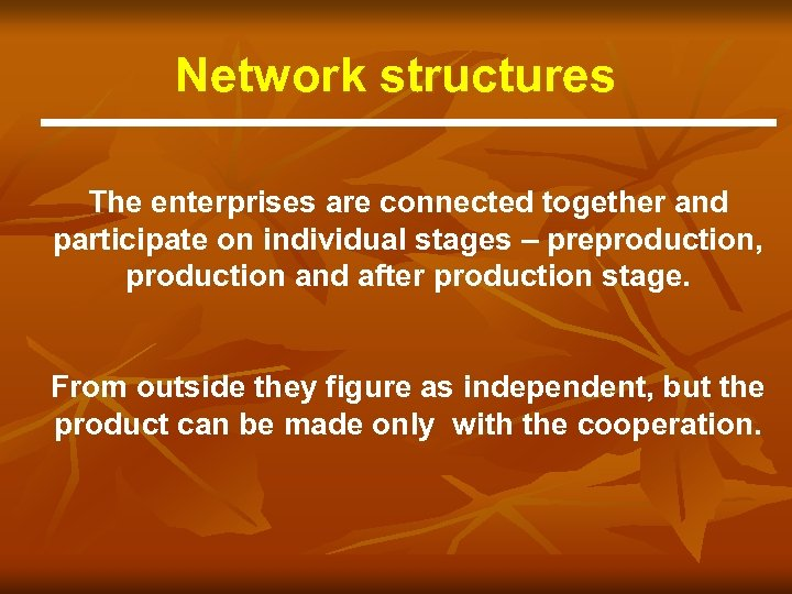 Network structures The enterprises are connected together and participate on individual stages – preproduction,