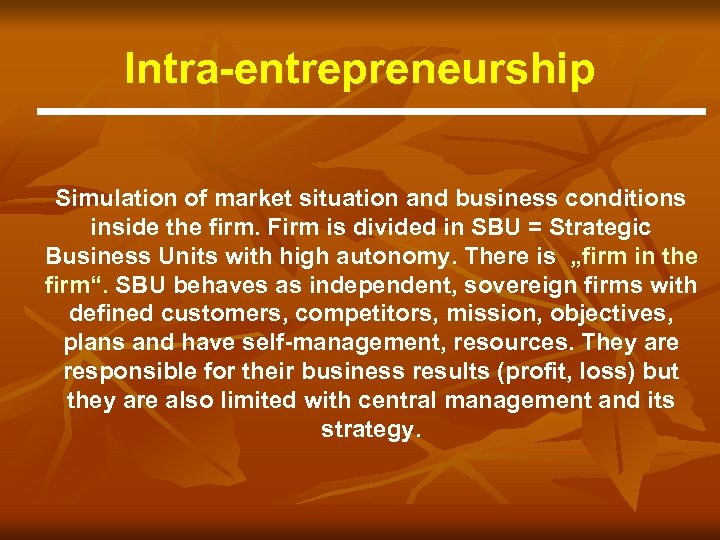 Intra-entrepreneurship Simulation of market situation and business conditions inside the firm. Firm is divided