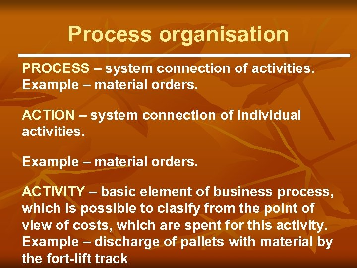 Process organisation PROCESS – system connection of activities. Example – material orders. ACTION –