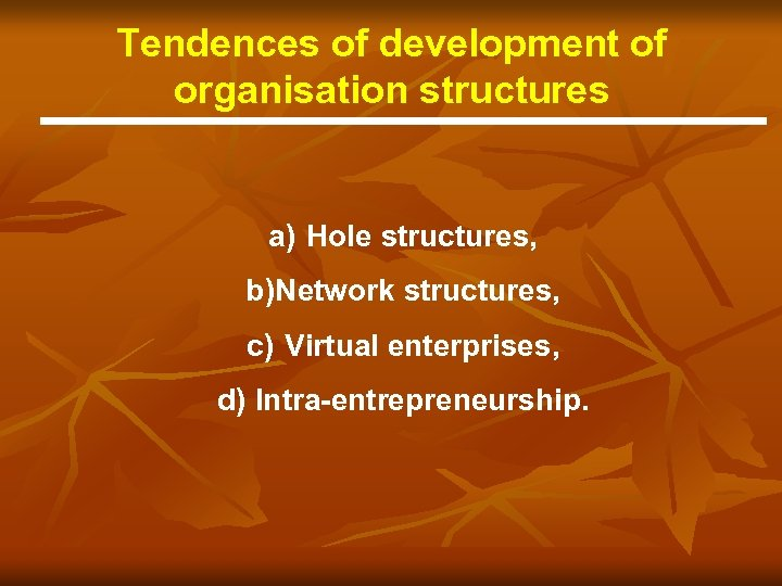 Tendences of development of organisation structures a) Hole structures, b)Network structures, c) Virtual enterprises,