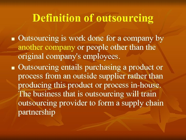 Definition of outsourcing n n Outsourcing is work done for a company by another