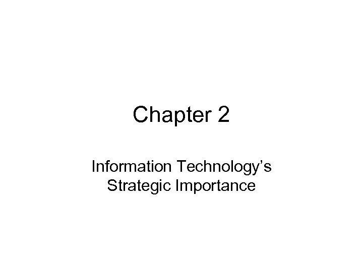 Chapter 2 Information Technology's Strategic Importance