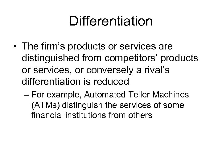 Differentiation • The firm's products or services are distinguished from competitors' products or services,