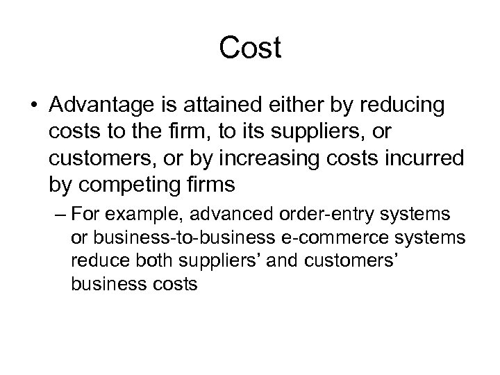 Cost • Advantage is attained either by reducing costs to the firm, to its