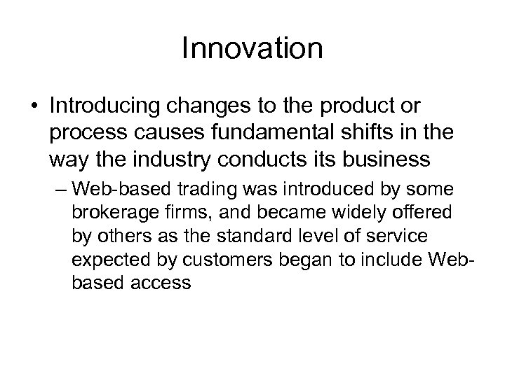 Innovation • Introducing changes to the product or process causes fundamental shifts in the