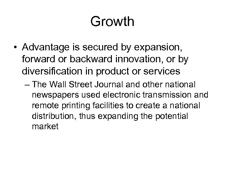 Growth • Advantage is secured by expansion, forward or backward innovation, or by diversification