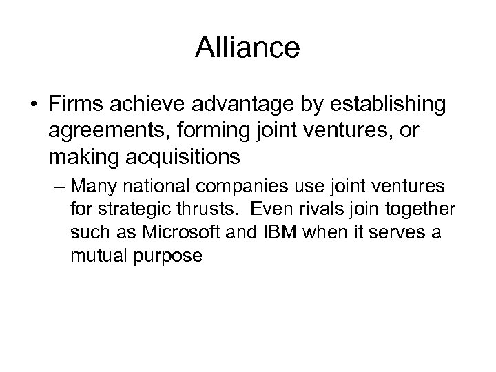Alliance • Firms achieve advantage by establishing agreements, forming joint ventures, or making acquisitions