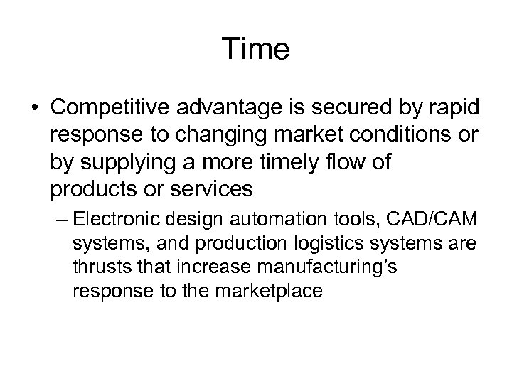 Time • Competitive advantage is secured by rapid response to changing market conditions or