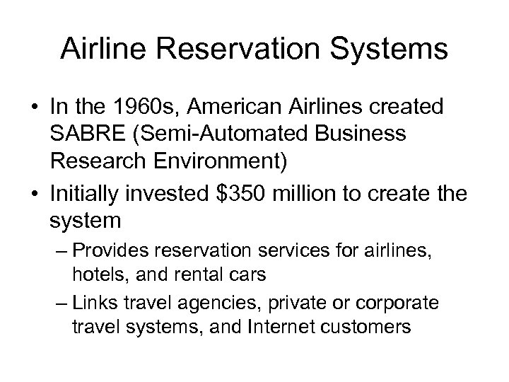 Airline Reservation Systems • In the 1960 s, American Airlines created SABRE (Semi-Automated Business