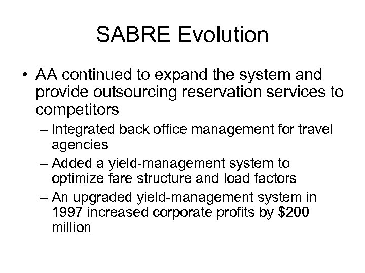 SABRE Evolution • AA continued to expand the system and provide outsourcing reservation services