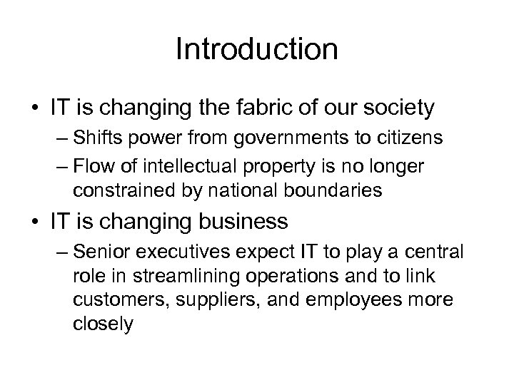 Introduction • IT is changing the fabric of our society – Shifts power from