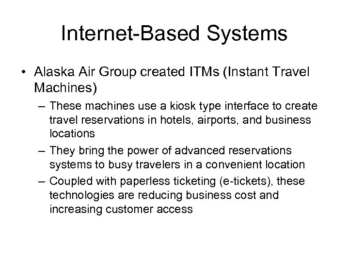 Internet-Based Systems • Alaska Air Group created ITMs (Instant Travel Machines) – These machines