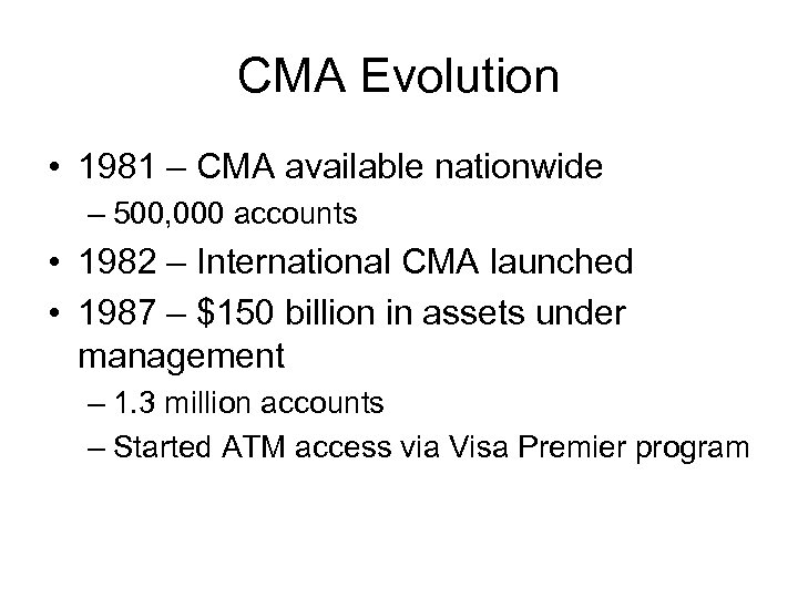 CMA Evolution • 1981 – CMA available nationwide – 500, 000 accounts • 1982