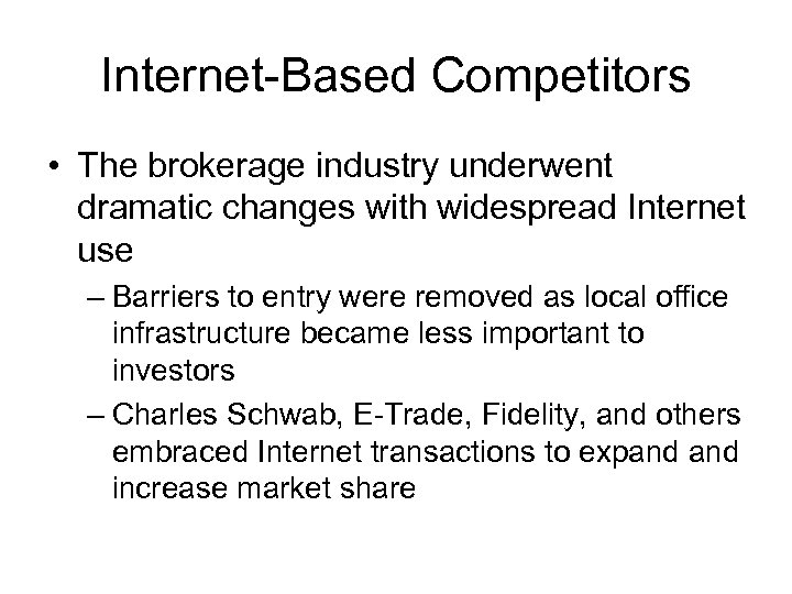 Internet-Based Competitors • The brokerage industry underwent dramatic changes with widespread Internet use –