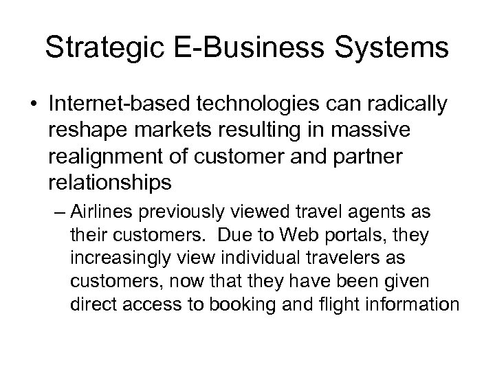 Strategic E-Business Systems • Internet-based technologies can radically reshape markets resulting in massive realignment