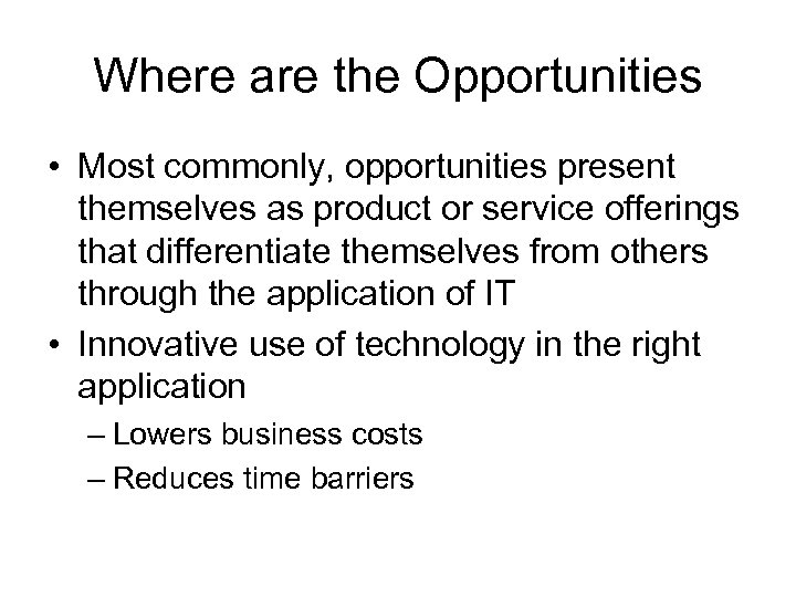 Where are the Opportunities • Most commonly, opportunities present themselves as product or service