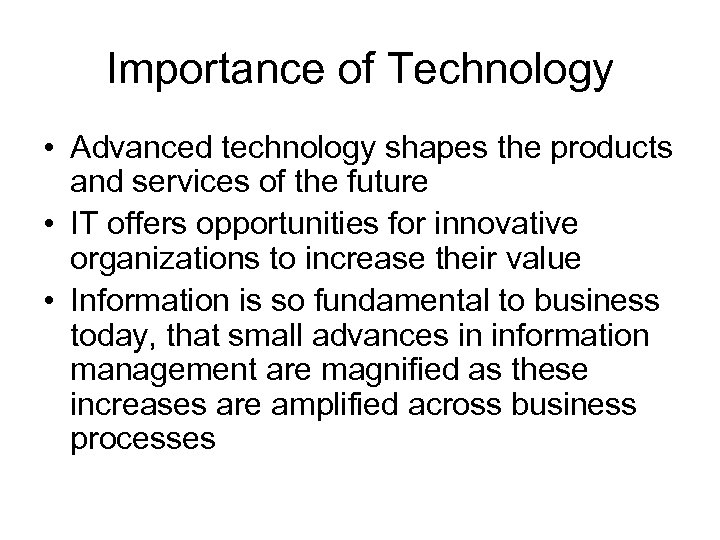 Importance of Technology • Advanced technology shapes the products and services of the future