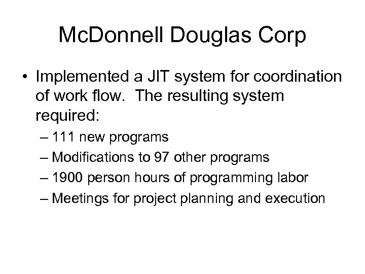 Mc. Donnell Douglas Corp • Implemented a JIT system for coordination of work flow.