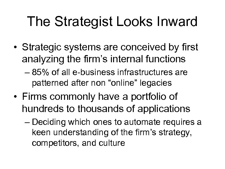 The Strategist Looks Inward • Strategic systems are conceived by first analyzing the firm's