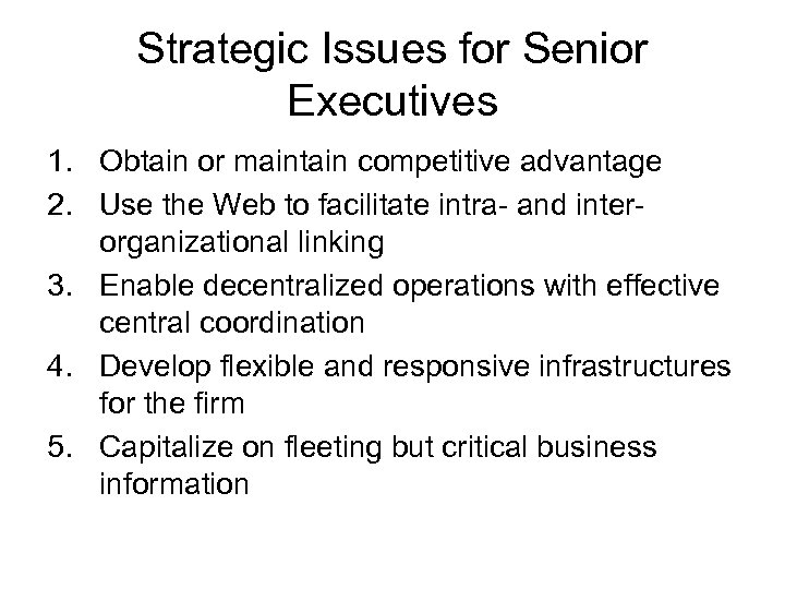 Strategic Issues for Senior Executives 1. Obtain or maintain competitive advantage 2. Use the