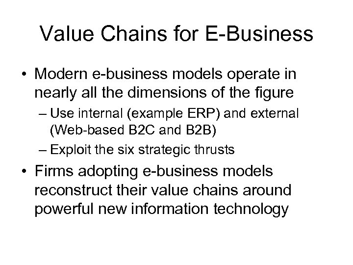 Value Chains for E-Business • Modern e-business models operate in nearly all the dimensions