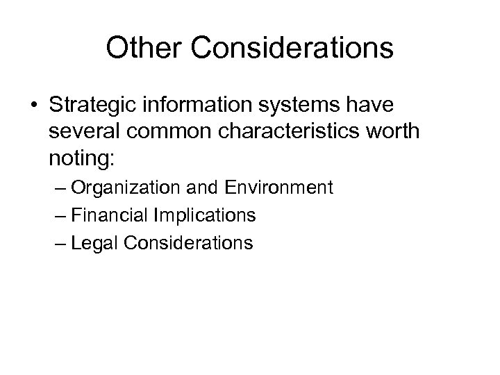 Other Considerations • Strategic information systems have several common characteristics worth noting: – Organization