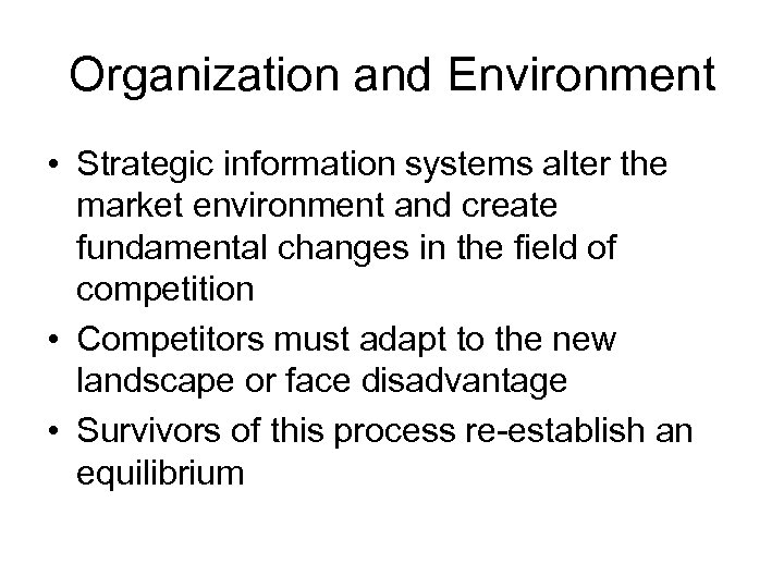 Organization and Environment • Strategic information systems alter the market environment and create fundamental