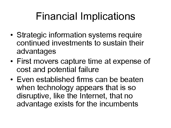 Financial Implications • Strategic information systems require continued investments to sustain their advantages •