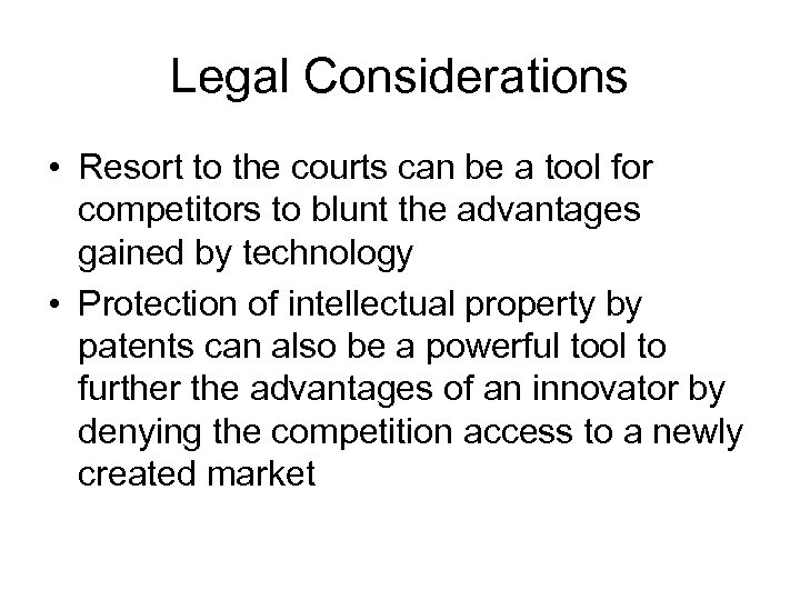 Legal Considerations • Resort to the courts can be a tool for competitors to