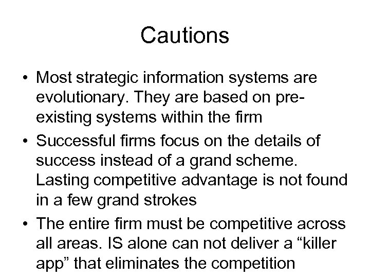Cautions • Most strategic information systems are evolutionary. They are based on preexisting systems
