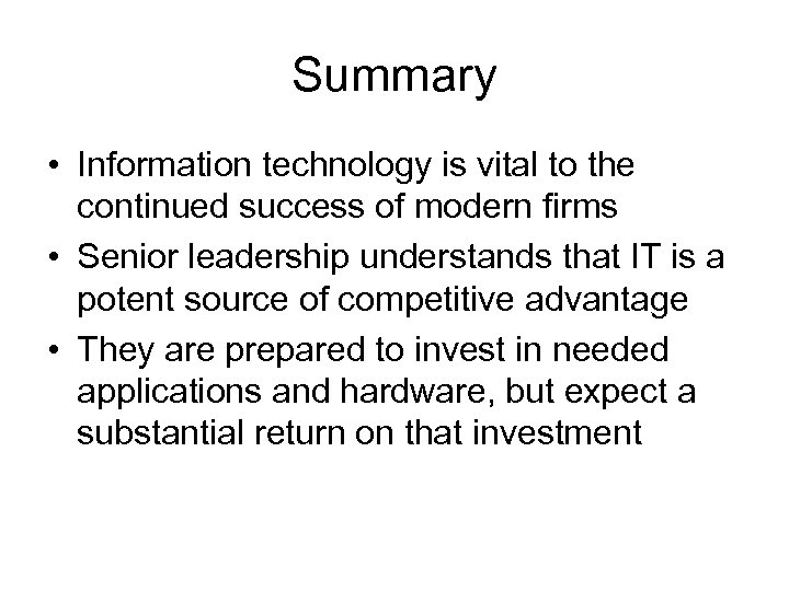 Summary • Information technology is vital to the continued success of modern firms •