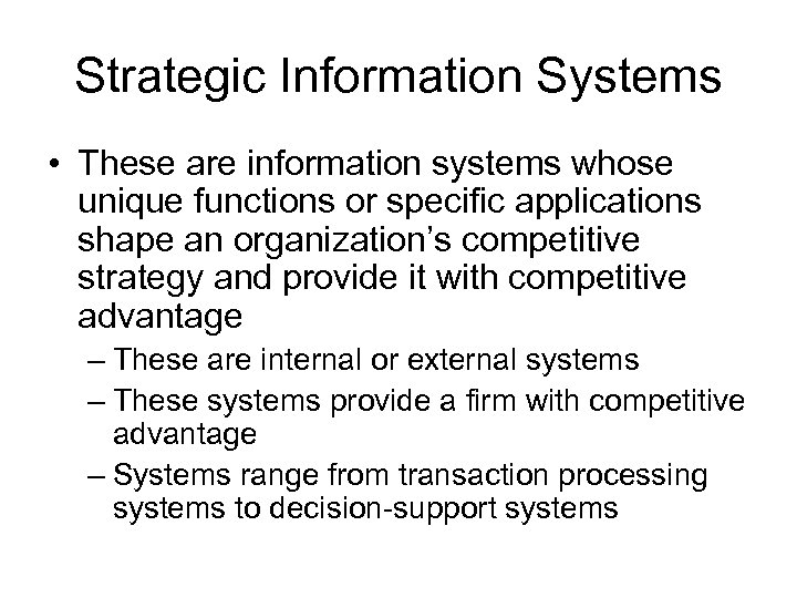 Strategic Information Systems • These are information systems whose unique functions or specific applications