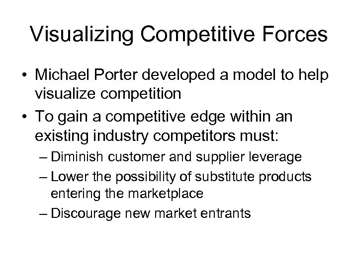 Visualizing Competitive Forces • Michael Porter developed a model to help visualize competition •