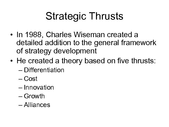 Strategic Thrusts • In 1988, Charles Wiseman created a detailed addition to the general