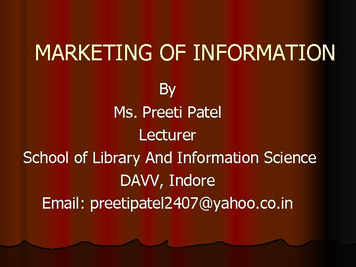 MARKETING OF INFORMATION By Ms. Preeti Patel Lecturer School of Library And Information Science