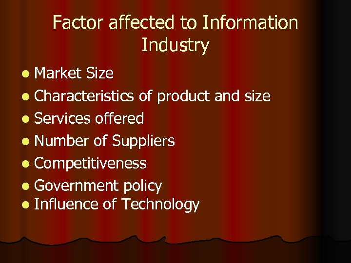 Factor affected to Information Industry l Market Size l Characteristics of product and size